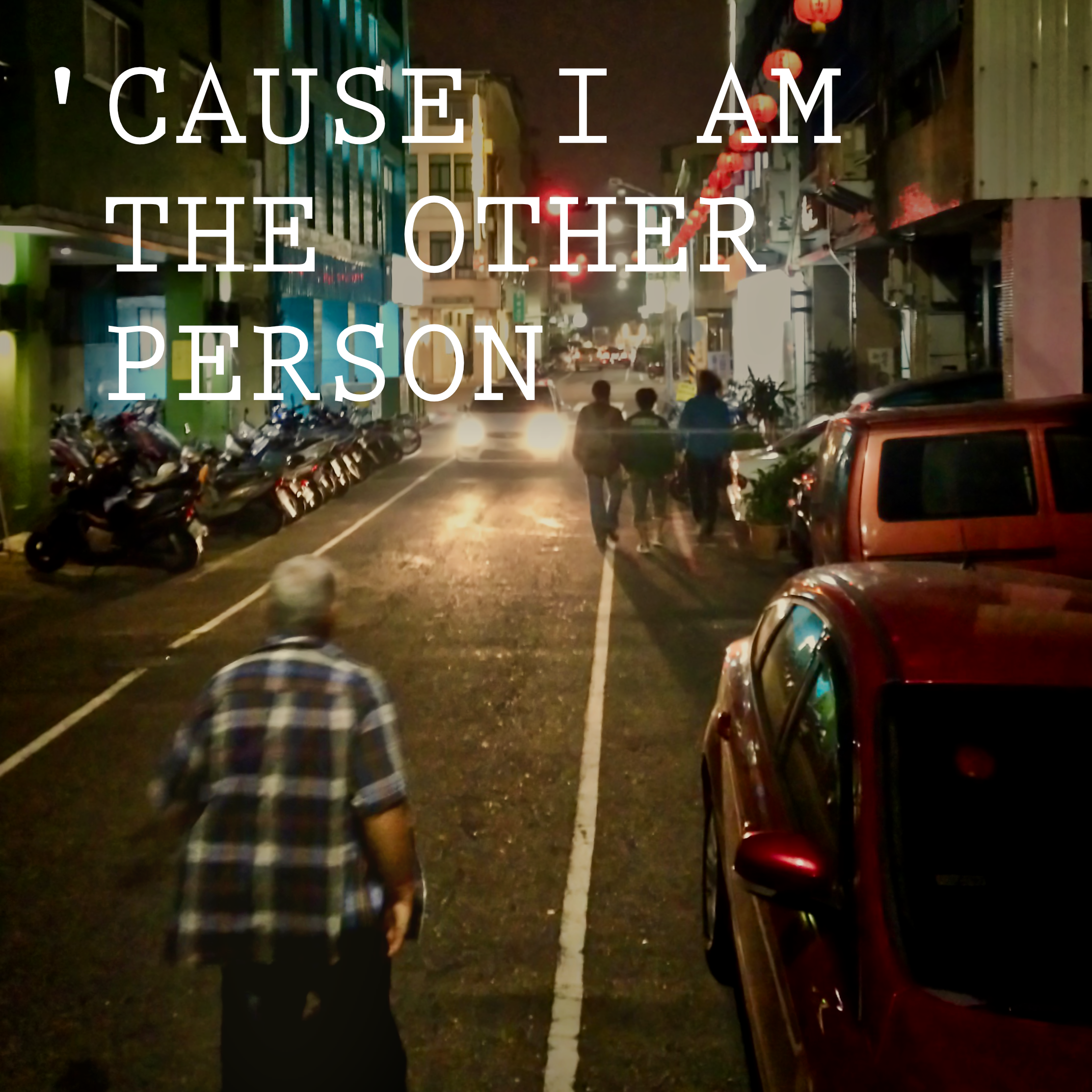 Cover - 'Cause I am the Other Person