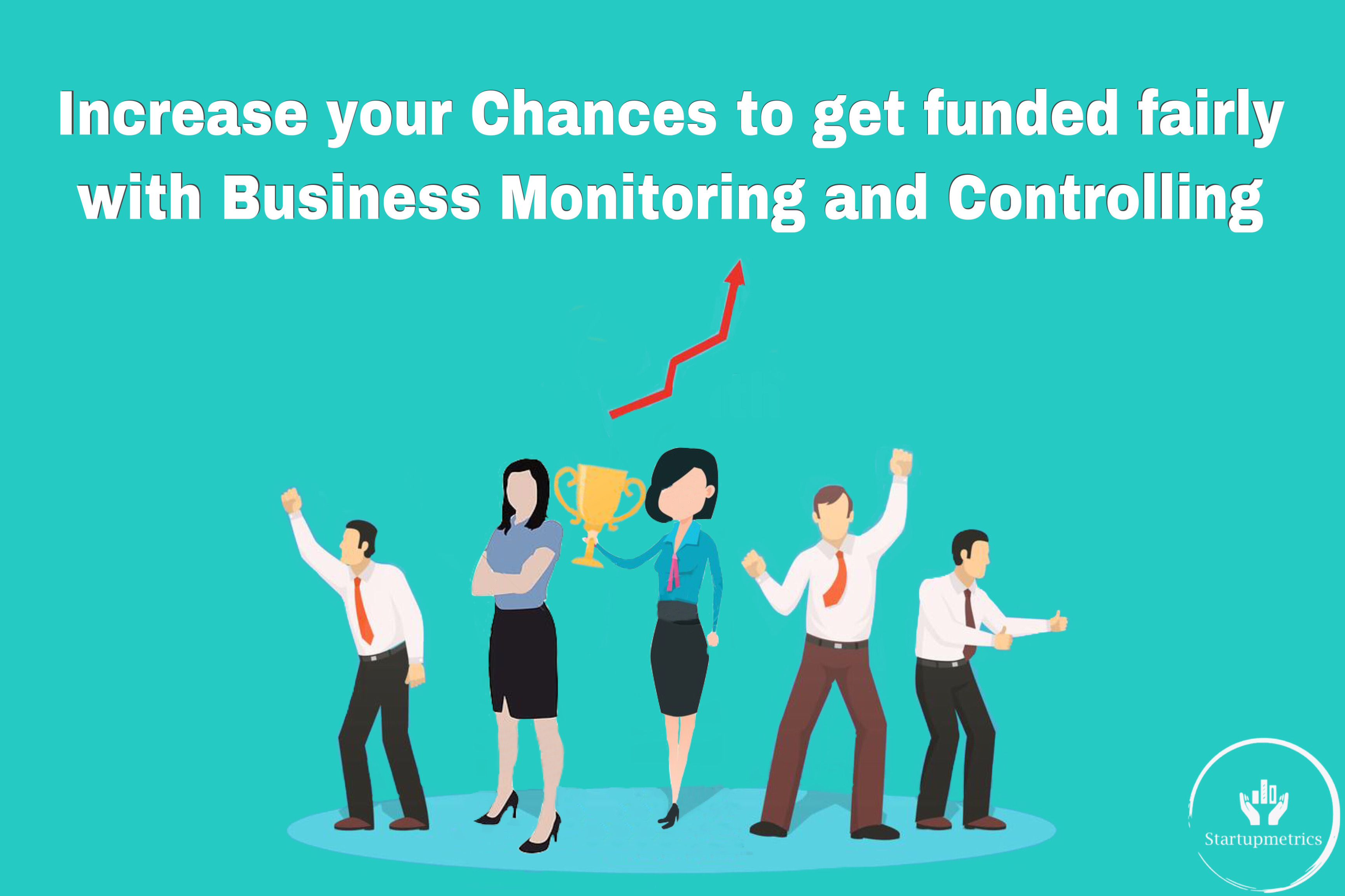 How can Business Monitoring and Controlling help you to get funded fairly?