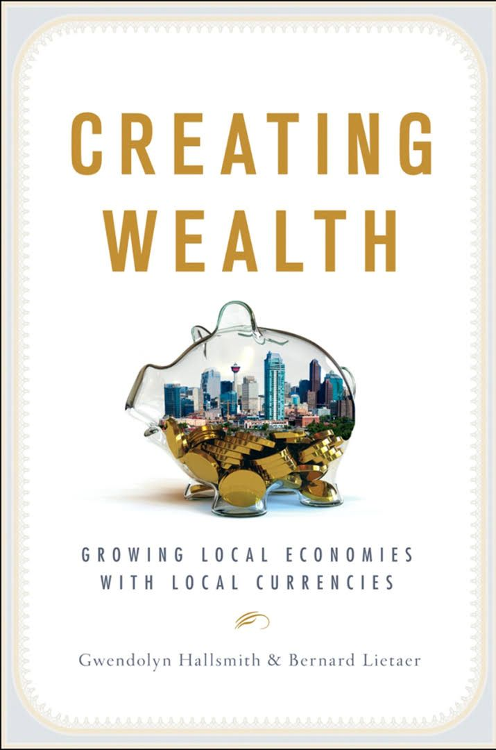 Creating Wealth by Hallsmith and Lietaer